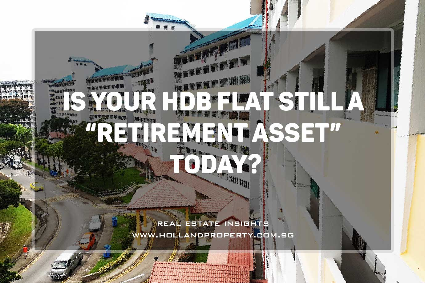 is your hdb still a retirement asset today