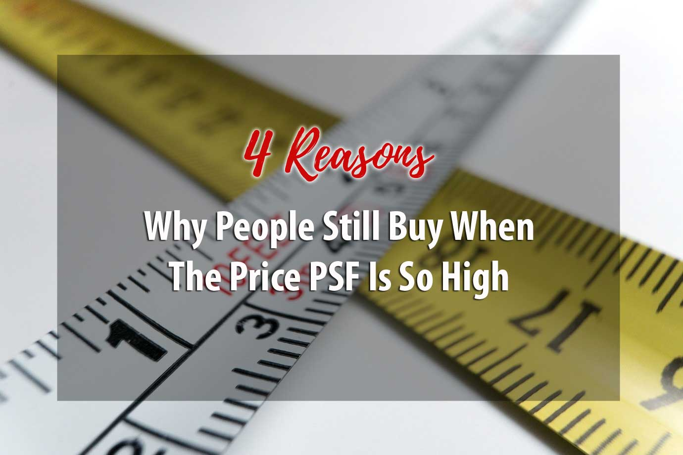 4 reasons why people still buy when the $psf is so high